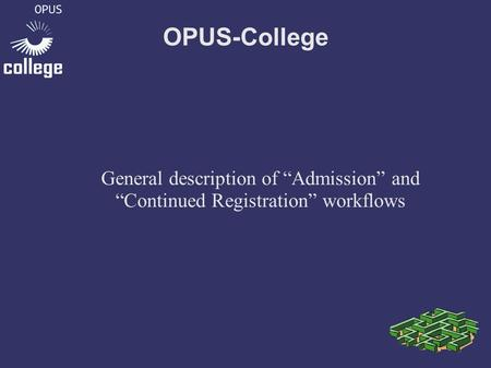 "OPUS-College General description of ""Admission"" and ""Continued Registration"" workflows."