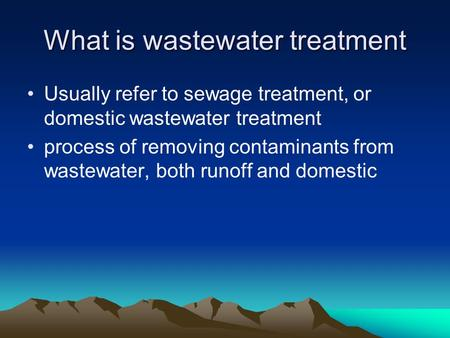 What is wastewater treatment Usually refer to sewage treatment, or domestic wastewater treatment process of removing contaminants from wastewater, both.