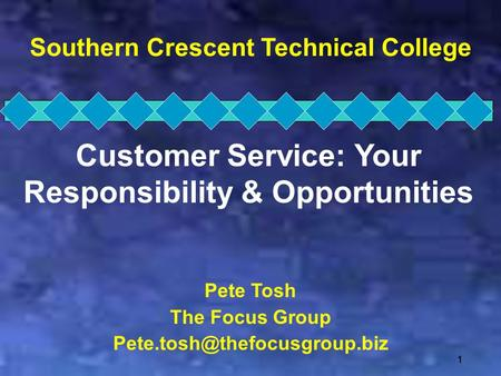111 Southern Crescent Technical College Customer Service: Your Responsibility & Opportunities Pete Tosh The Focus Group