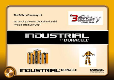 The Battery Company Ltd Introducing the new Duracell Industrial Available from July 2014.