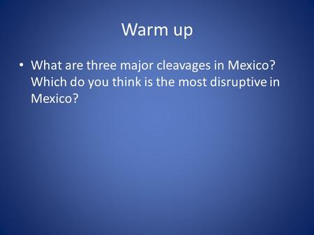Warm up What are three major cleavages in Mexico? Which do you think is the most disruptive in Mexico?