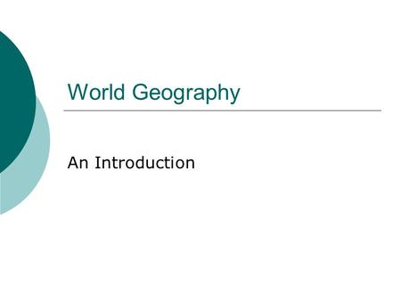 World Geography An Introduction. Different Perspectives  Scientists are concerned with process. The focus is on causes and effects that occur regardless.