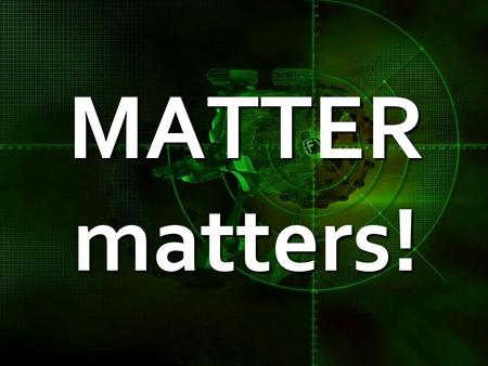 MATTER matters!. Matter  Anything with mass and volume  Made of atoms that are always moving.
