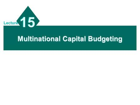 Multinational Capital Budgeting 15 Lecture. 14 - 2 Chapter Objectives To compare the capital budgeting analysis of an MNC's subsidiary with that of its.