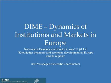 "DIME – Dynamics of Institutions and Markets in Europe Network of Excellence in Priority 7, area 1.1, §1.1.2: "" Knowledge dynamics and economic development."