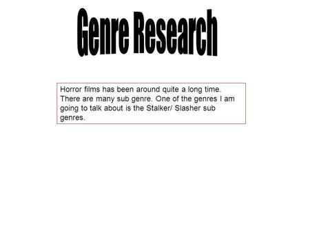 Horror films has been around quite a long time. There are many sub genre. One of the genres I am going to talk about is the Stalker/ Slasher sub genres.