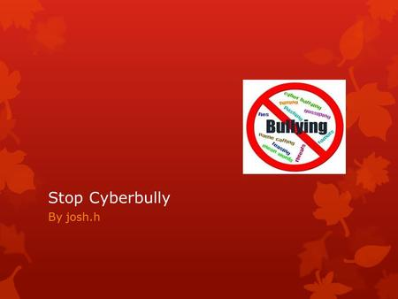 Stop Cyberbully By josh.h. anonymity Definition:  the state and quality of being anonymous  example of anonymity bullying when someone text something.