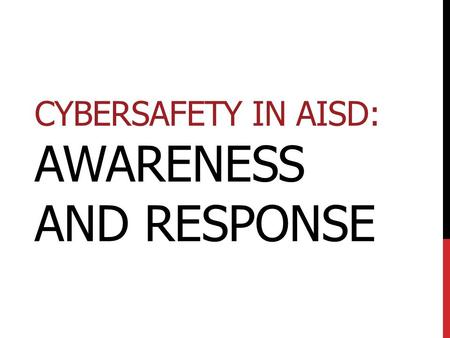 CYBERSAFETY IN AISD: AWARENESS AND RESPONSE. 1. Cybersafety: What is it? » Definition »Social Media 2. Digital Citizenship: What is it? » Cyberbullying.