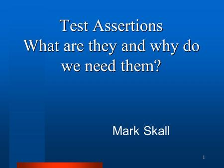 Test Assertions What are they and why do we need them? Mark Skall 1.