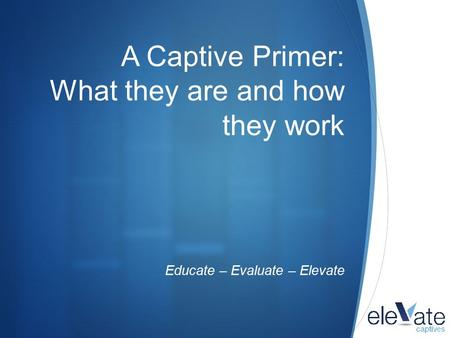 A Captive Primer: What they are and how they work
