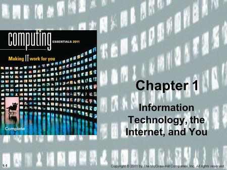 Chapter 1 Information Technology, the Internet, and You Copyright © 2011 by The McGraw-Hill Companies, Inc. All rights reserved. 1-1.