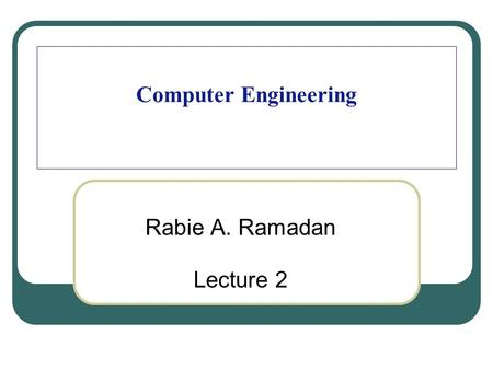 Computer Engineering Rabie A. Ramadan Lecture 2. Table of Contents 2 Architecture Development and Styles Performance Measures Amdahl's Law.