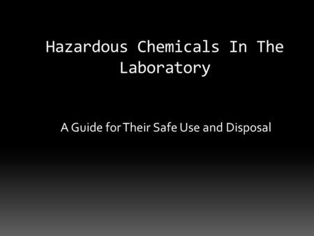 Hazardous Chemicals In The Laboratory A Guide for Their Safe Use and Disposal.