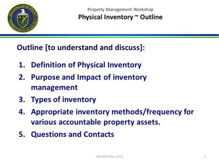 Property Management Workshop Physical Inventory ~ Outline 1.Definition of Physical Inventory 2.Purpose and Impact of inventory management 3.Types of inventory.