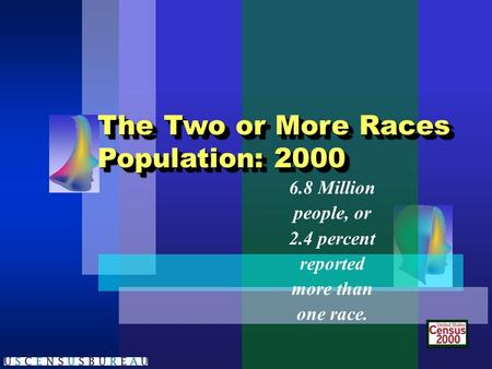 6.8 Million people, or 2.4 percent reported more than one race. The Two or More Races Population: 2000 The Two or More Races Population: 2000.