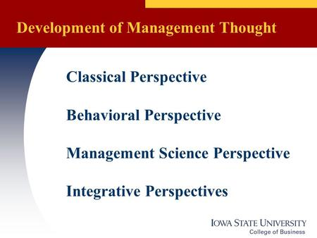 Development of Management Thought Classical Perspective Behavioral Perspective Management Science Perspective Integrative Perspectives.