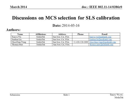 Doc.: IEEE 802.11-14/0386r0 SubmissionSlide 1 Discussions on MCS selection for SLS calibration Date: 2014-03-16 Authors: Tianyu Wu etc. MediaTek March.