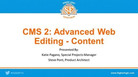 CMS 2: Advanced Web Editing - Content Presented By: Katie Pagano, Special Projects Manager Steve Pont, Product Architect.
