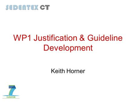 WP1 Justification & Guideline Development Keith Horner.