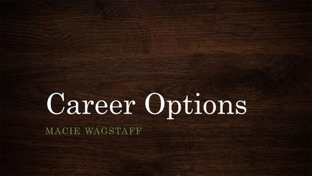 Career Options MACIE WAGSTAFF. American- International Charolais Association Director of Junior Activities and Foundation and Advertising Coordinator.