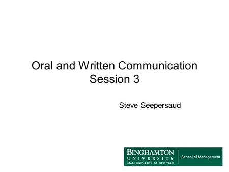 Oral and Written Communication Session 3 Steve Seepersaud.