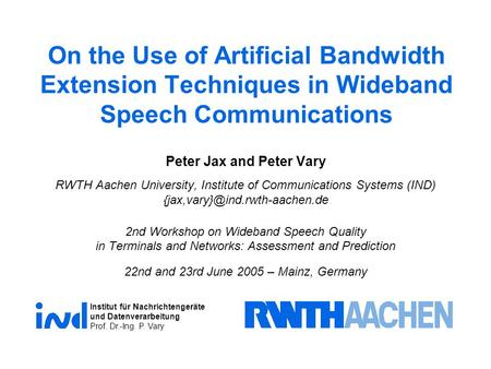 Institut für Nachrichtengeräte und Datenverarbeitung Prof. Dr.-Ing. P. Vary On the Use of Artificial Bandwidth Extension Techniques in Wideband Speech.