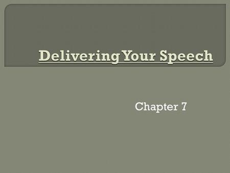 Chapter 7. 1-Speaking from Manuscript – Pros- – Cons 2-Speaking from Memory (oratory) 3-Speaking Impromptu 4-Speaking Extemporaneously.