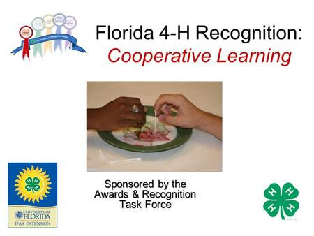 Florida 4-H Recognition: Cooperative Learning Sponsored by the Awards & Recognition Task Force.