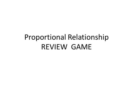 Proportional Relationship REVIEW GAME