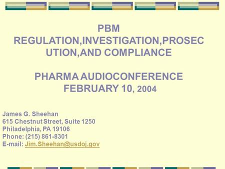 James G. Sheehan 615 Chestnut Street, Suite 1250 Philadelphia, PA 19106 Phone: (215) 861-8301   PBM REGULATION,INVESTIGATION,PROSEC.