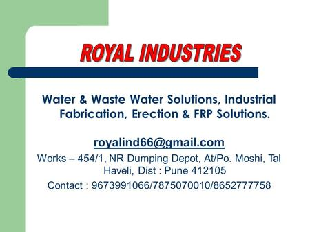 Water & Waste Water Solutions, Industrial Fabrication, Erection & FRP Solutions. Works – 454/1, NR Dumping Depot, At/Po. Moshi, Tal.