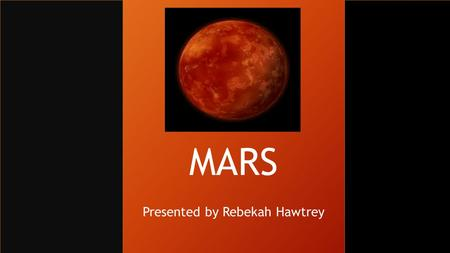 MARS Presented by Rebekah Hawtrey. INTRO Mars Facts Temperature Atmosphere Terrain Moons Rover Life on Mars???