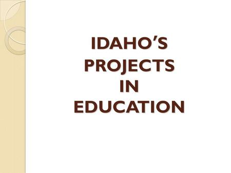 IDAHO'S PROJECTS IN EDUCATION. The Essential Learning Outcomes.