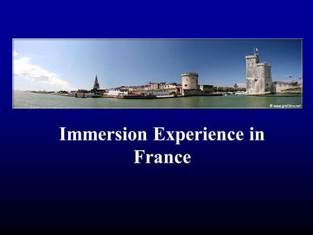 Immersion Experience in France. So, what are you getting?  From Longwood  3 Credits in History (History of La Rochelle)  3 Credits in French (201 or.