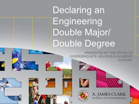 Declaring an Engineering Double Major/ Double Degree PRESENTED BY THE OFFICE OF UNDERGRADUATE ADVISING & ACADEMIC SUPPORT.