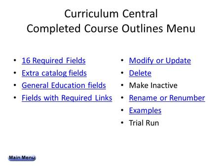 Curriculum Central Completed Course Outlines Menu 16 Required Fields Extra catalog fields General Education fields Fields with Required Links Modify or.