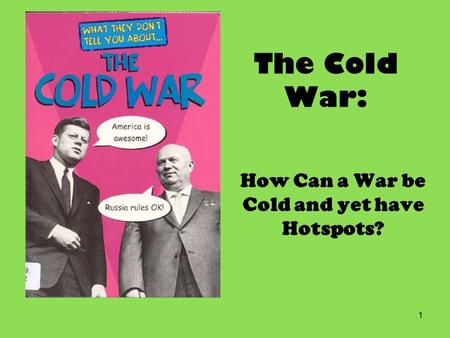 The Cold War: How Can a War be Cold and yet have Hotspots? 1.