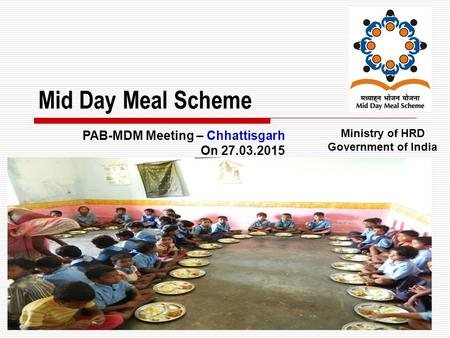 1 Mid Day Meal Scheme Ministry of HRD Government of India PAB-MDM Meeting – Chhattisgarh On 27.03.2015.