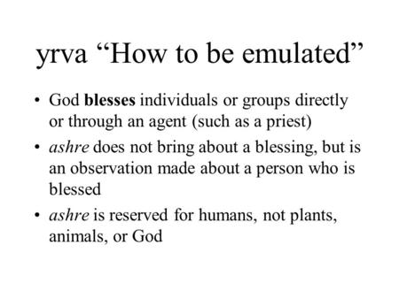 "Yrva ""How to be emulated"" God blesses individuals or groups directly or through an agent (such as a priest) ashre does not bring about a blessing, but."