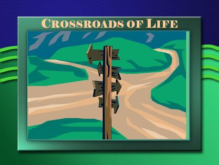 "Crossroads of Life Title Slide: Crossroads of Life.Yogi Berra once said: ""When you come to a fork in the road, take it."" All of us come to ""crossroads"""