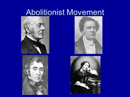 Abolitionist Movement. Goals of the Abolitionists: 1. End Slavery 2. Equal Rights for all African Americans 3. Educate the freed slaves 4. Send the former.