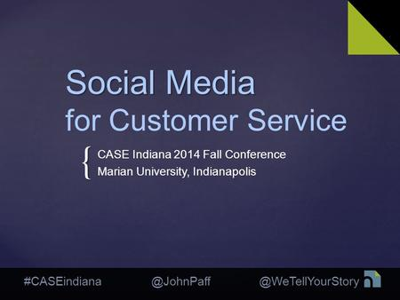 #CASEindiana { Social Media Social Media for Customer Service CASE Indiana 2014 Fall Conference Marian University, Indianapolis.