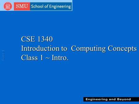 CSE 1340 Introduction to Computing Concepts Class 1 ~ Intro.