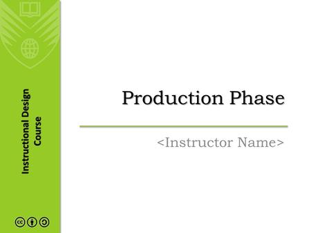 Instructional Design Course Production Phase. Agenda The Development Process Identifying Resources Compile and Write Content Write Assignments and Assessment.
