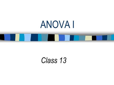 ANOVA I Class 13. Schedule for Remainder of Semester 1. ANOVA: One way, Two way 2. Planned contrasts 3. Moderated multiple regression 4. Data management.