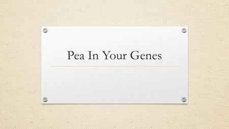 Pea In Your Genes. Gregor Mendel Liked to play with pea Noticed that certain Characteristics (inheritable physical features) showed up or disappeared.