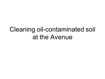 Cleaning oil-contaminated soil at the Avenue. The Avenue Coke Works Processed coal to produce coke Coke used as a smokeless fuel and in the steel-making.