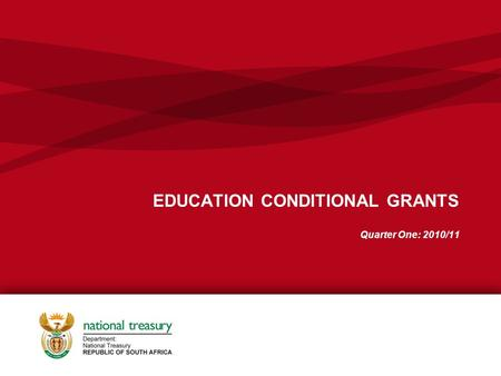 EDUCATION CONDITIONAL GRANTS Quarter One: 2010/11.