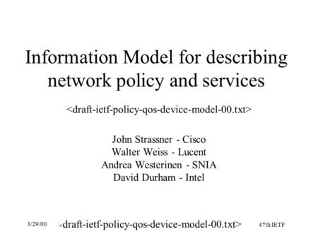 47th IETF 3/29/00 Information Model for describing network policy and services John Strassner - Cisco Walter Weiss - Lucent Andrea Westerinen - SNIA David.