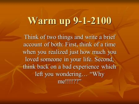 Warm up 9-1-2100 Think of two things and write a brief account of both: First, think of a time when you realized just how much you loved someone in your.
